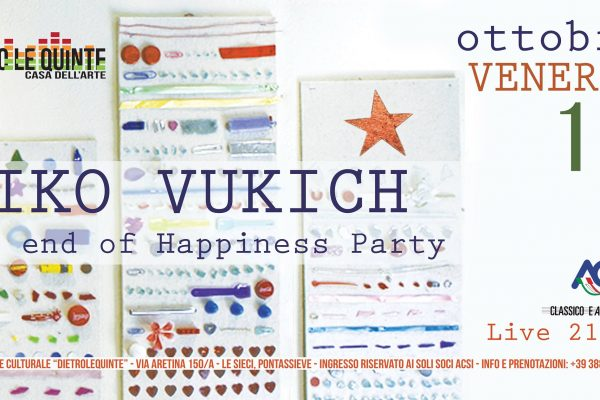 13 Ottobre – Niko Vukich – The end of happiness party